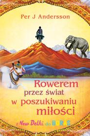 okładka Rowerem przez świat w poszukiwaniu miłości, Ebook | Per J. Andersson