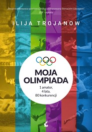 okładka Moja olimpiada, Ebook | Ilija Trojanow