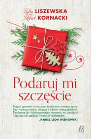 okładka Podaruj mi szczęście, Ebook | Lidia Liszewska, Robert  Kornacki