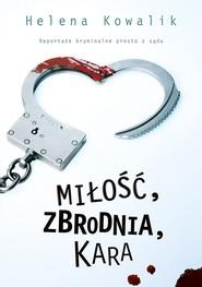 okładka Miłość, zbrodnia, kara, Ebook   Helena Kowalik