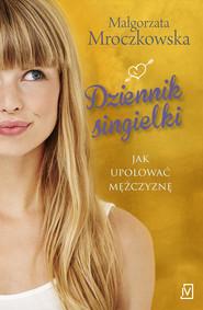 okładka Dziennik singielki, Ebook | Małgorzata Mroczkowska