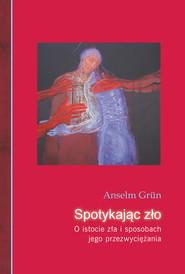 okładka Spotykając zło. O istocie zła i sposobach jego przezwyciężania, Ebook | Anselm Grün