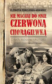 okładka Nie machaj do mnie czerwoną chorągiewką, Ebook | Elżbieta  Zdrojowa-Krawiec