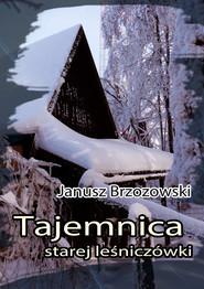 okładka Tajemnica starej leśniczówki, Ebook | Janusz Brzozowski
