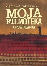 okładka Moja filmoteka Opowiadania, Ebook   Ziemowit  Zakrzewski