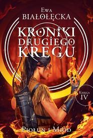 okładka Kroniki Drugiego Kręgu 4. Piołun i miód. , Ebook | Ewa Białołęcka