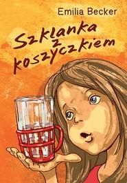 okładka Szklanka z koszyczkiem, Ebook | Emilia  Becker