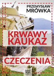 okładka Krwawy Kaukaz: Czeczenia, Ebook | Przemysław Mrówka