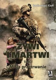 okładka ŻYWI I MARTWI. Tom I. Misja przetrwanie, Ebook | Bartłomiej  Kiełt
