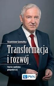 okładka Transformacja i rozwój. Teoria i polityka gospodarcza, Ebook | Stanislaw  Gomulka