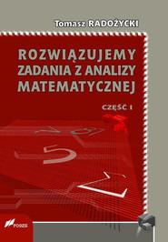 okładka Rozwiązujemy zadania z analizy matematycznej. Część 1, Ebook | Tomasz Radożycki