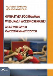 okładka Gimnastyka podstawowa w edukacji wczesnoszkolnej, Ebook | Krzysztof Warchoł, Katarzyna Warchoł
