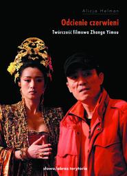 okładka Odcienie czerwieni. Twórczość filmowa Zhanga Yimou, Ebook | Alicja  Helman