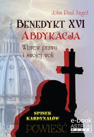 okładka Benedykt XVI Abdykacja, Ebook   John Paul Angel