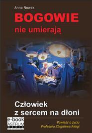 okładka Bogowie nie umierają Człowiek z sercem na dłoni, Ebook   Anna Nowak