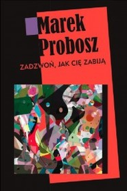 okładka Zadzwoń. jak cię zabiją, Ebook   Marek Probosz