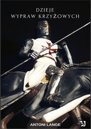 okładka Dzieje wypraw krzyżowych, Ebook | Antoni Lange