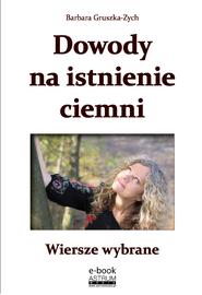 okładka Dowody na istnienie ciemni Wiersze wybrane, Ebook   Barbara Gruszka-Zych
