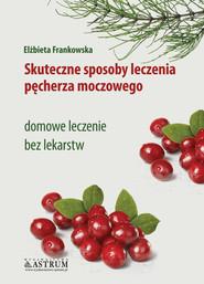 okładka Skuteczne sposoby leczenia pęcherza moczowego, Ebook   Elżbieta Frankowska