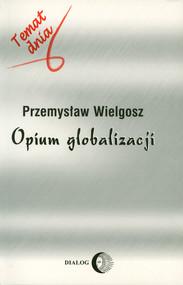okładka Opium globalizacji, Ebook   Przemysław Wielgosz