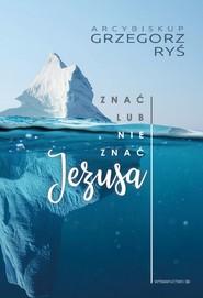 okładka Znać lub nie znać Jezusa, Ebook | Grzegorz Ryś