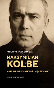 okładka Maksymilian Kolbe. Kapłan, dziennikarz, męczennik, Ebook   Philippe Maxence