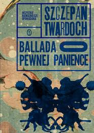 okładka Ballada o pewnej panience. Wszystkie najważniejsze opowiadania, Ebook | Szczepan Twardoch