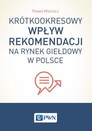 okładka Krótkookresowy wpływ rekomendacji na rynek giełdowy w Polsce, Ebook | Paweł  Mielcarz