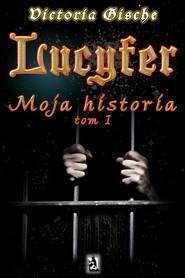 okładka Lucyfer. Moja historia, Ebook | Victoria Gische