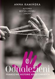 okładka Odnalezieni. Prawdziwe historie adoptowanych, Ebook | Anna Kamińska