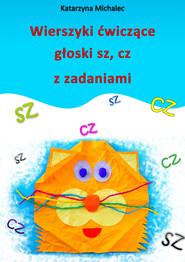 okładka Wierszyki ćwiczące głoski sz, cz z zadaniami, Ebook | Katarzyna Michalec