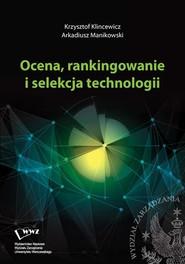 okładka Ocena, rankingowanie i selekcja technologii, Ebook   Krzysztof  Klincewicz, Arkadiusz  Manikowski