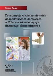 okładka Konsumpcja w wielkomiejskich gospodarstwach domowych w Polsce w okresie kryzysu finansowo-ekonomicznego, Ebook   Tomasz  Zalega