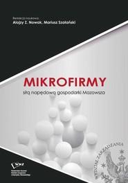 okładka Mikrofirmy siłą napędową gospodarki Mazowsza, Ebook   Alojzy Z.  Nowak, Mariusz  Szałański