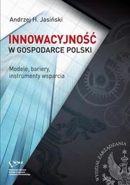 okładka Innowacyjność w gospodarce Polski. Modele, bariery, instrumenty wsparcia, Ebook   Andrzej H.  Jasiński
