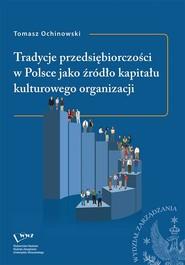 okładka Tradycje przedsiębiorczości w Polsce jako źródło kapitału kulturowego organizacji, Ebook   Tomasz  Ochinowski
