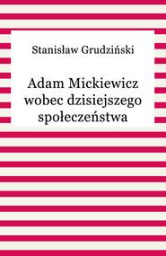 okładka Adam Mickiewicz wobec dzisiejszego społeczeństwa, Ebook | Stanisław Grudziński