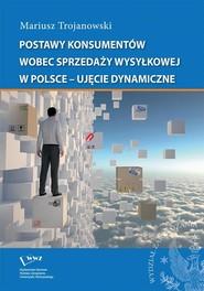 okładka Postawy konsumentów wobec sprzedaży wysyłkowej w Polsce - ujęcie dynamiczne, Ebook   Mariusz  Trojanowski
