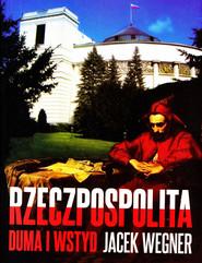 okładka Rzeczpospolita. Duma i wstyd, Ebook | Jacek  Wegner