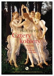 okładka Cztery kobiety: Filomena, Lotka, Beatrice, Garcinda, Ebook | Heyse Paul