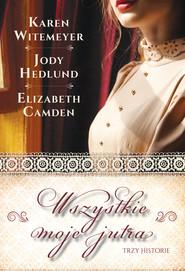 okładka Wszystkie moje jutra, Ebook | Elizabeth Camden, Jody Hedlund, Karen Witemeyer