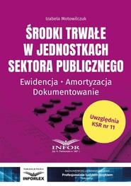 okładka Środki trwałe w jednostkach sektora publicznego, Ebook | Izabela Motowilczuk