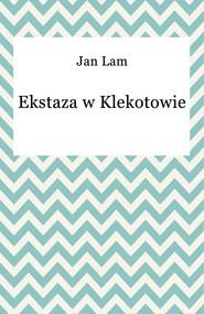 okładka Ekstaza w Klekotowie, Ebook   Jan Lam