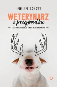 okładka Weterynarz z przypadku. Czego nie wiecie o swoich zwierzakach, Ebook | Lek. wet. Philipp  Schott