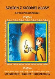 okładka Szatan z siódmej klasy Kornela Makuszyńskiego. Streszczenie, analiza, interpretacja, Ebook | Magdalena  Zambrzycka