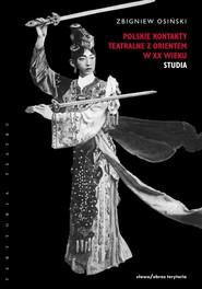 okładka Polskie kontakty teatralne z Orientem w XX wieku, t. 2: Studia, Ebook | Zbigniew Osiński