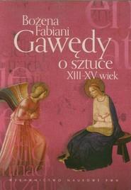 okładka Gawędy o sztuce XIII-XV wiek, Ebook   Bożena Fabiani