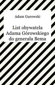 okładka List obywatela Adama Górowskiego do generała Bema, Ebook | Adam Gurowski