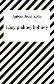 okładka Losy pięknej kobiety, Ebook | Antoni Józef Rolle