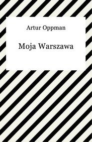 okładka Moja Warszawa, Ebook   Artur Oppman